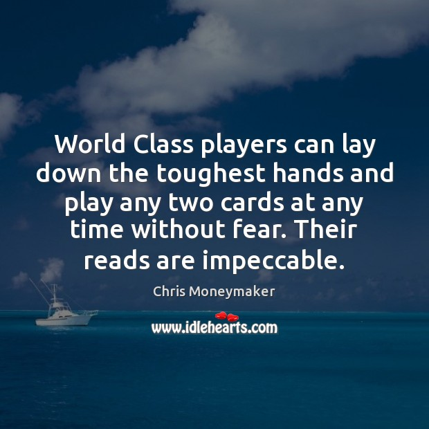 World Class players can lay down the toughest hands and play any Chris Moneymaker Picture Quote