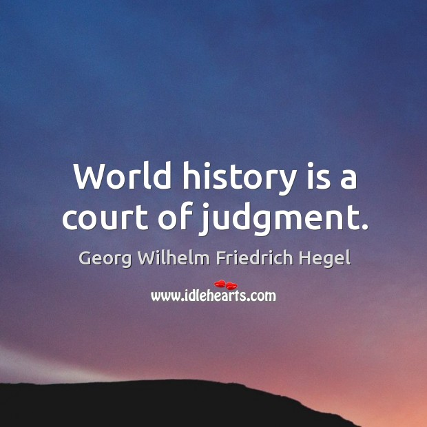 World history is a court of judgment. Image