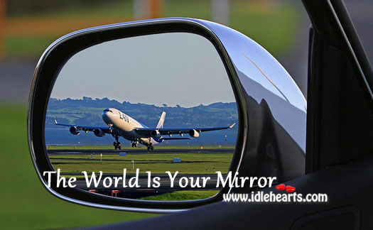 The world is your mirror Appreciate Quotes Image