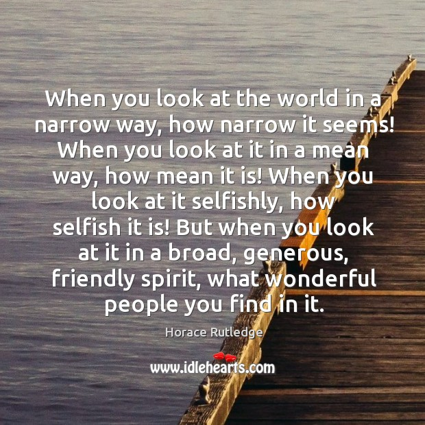 World looks the way you look at it. Horace Rutledge Picture Quote