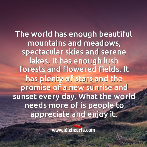 World needs people to appreciate and enjoy its beauty. Image