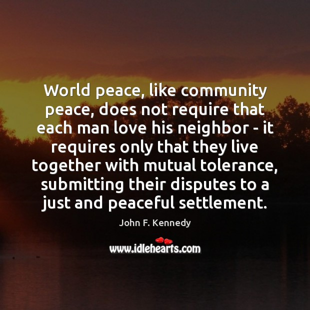 World peace, like community peace, does not require that each man love John F. Kennedy Picture Quote