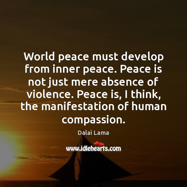 World peace must develop from inner peace. Peace is not just mere Image