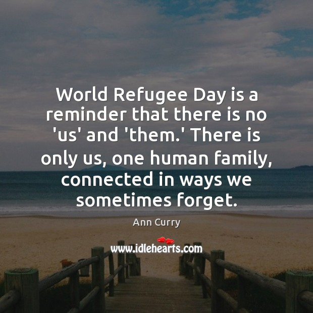 World Refugee Day is a reminder that there is no 'us' and Ann Curry Picture Quote