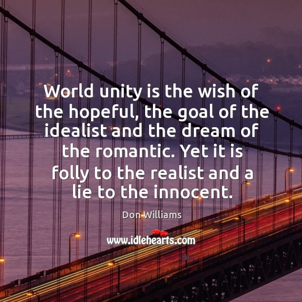 World unity is the wish of the hopeful, the goal of the Image