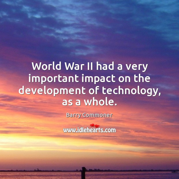 Image, World War II had a very important impact on the development of technology, as a whole.
