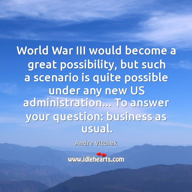 World War III would become a great possibility, but such a scenario Andre Vltchek Picture Quote