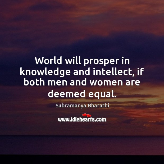 World will prosper in knowledge and intellect, if both men and women are deemed equal. Image