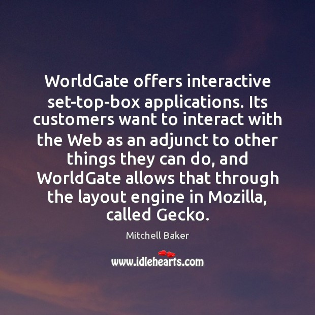 WorldGate offers interactive set-top-box applications. Its customers want to interact with the Mitchell Baker Picture Quote