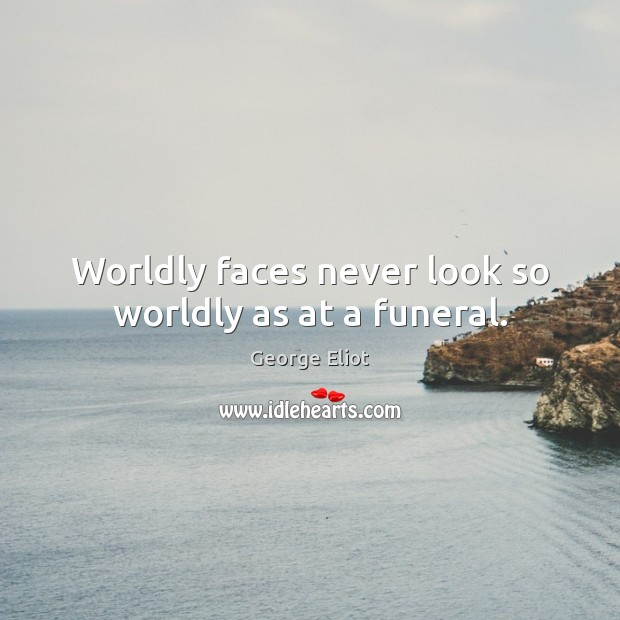 Image, Worldly faces never look so worldly as at a funeral.