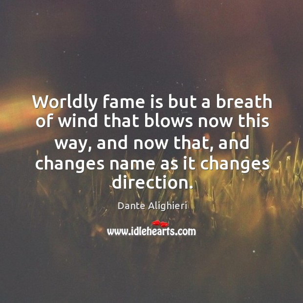 Worldly fame is but a breath of wind that blows now this way, and now that Image
