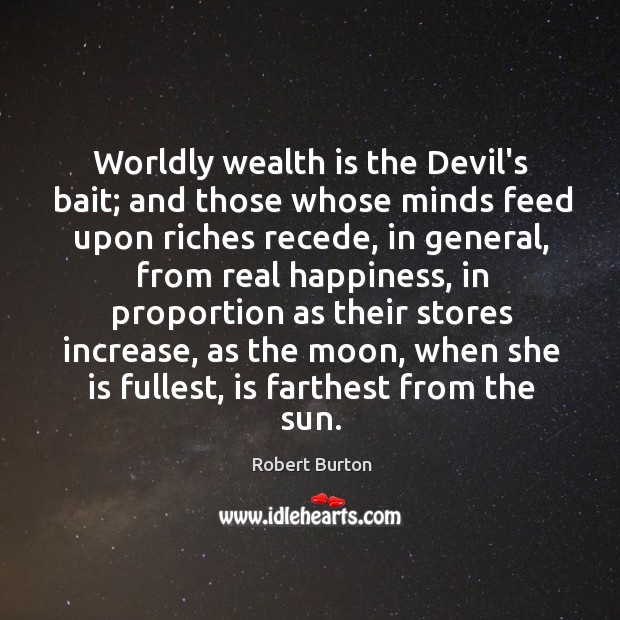 Image, Worldly wealth is the Devil's bait; and those whose minds feed upon