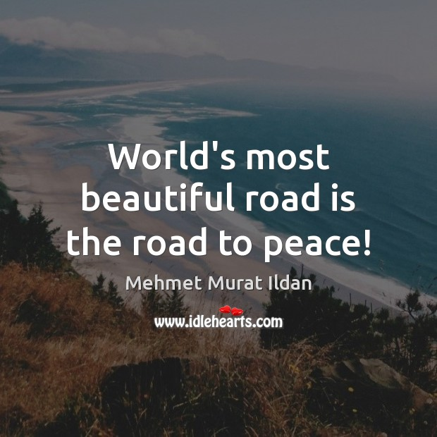 Image, World's most beautiful road is the road to peace!