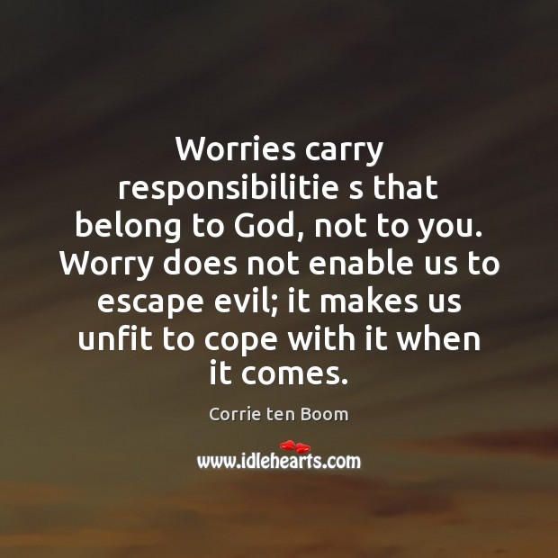 Image, Worries carry responsibilitie s that belong to God, not to you. Worry