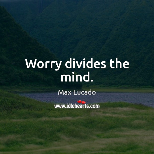Image, Worry divides the mind.