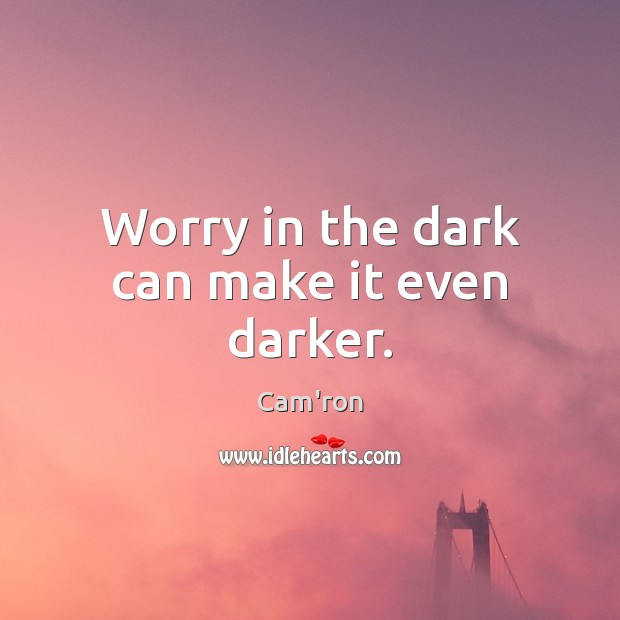 Image, Worry in the dark can make it even darker.