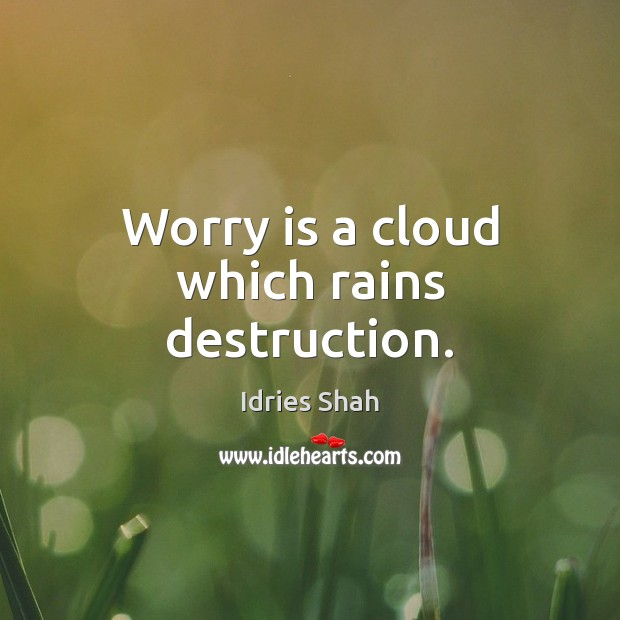 Worry is a cloud which rains destruction. Worry Quotes Image