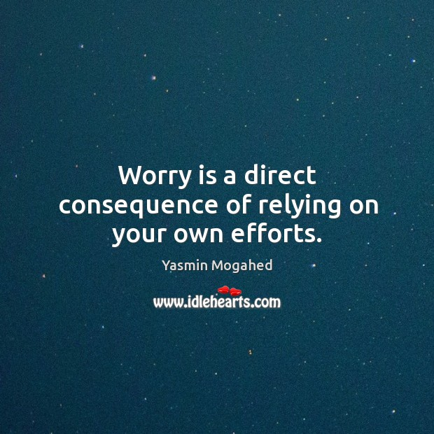 Image, Worry is a direct consequence of relying on your own efforts.