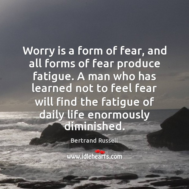 Worry is a form of fear, and all forms of fear produce Worry Quotes Image