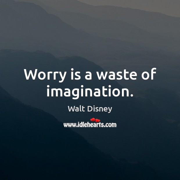Worry is a waste of imagination. Worry Quotes Image