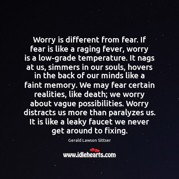 Worry is different from fear. If fear is like a raging fever, Worry Quotes Image