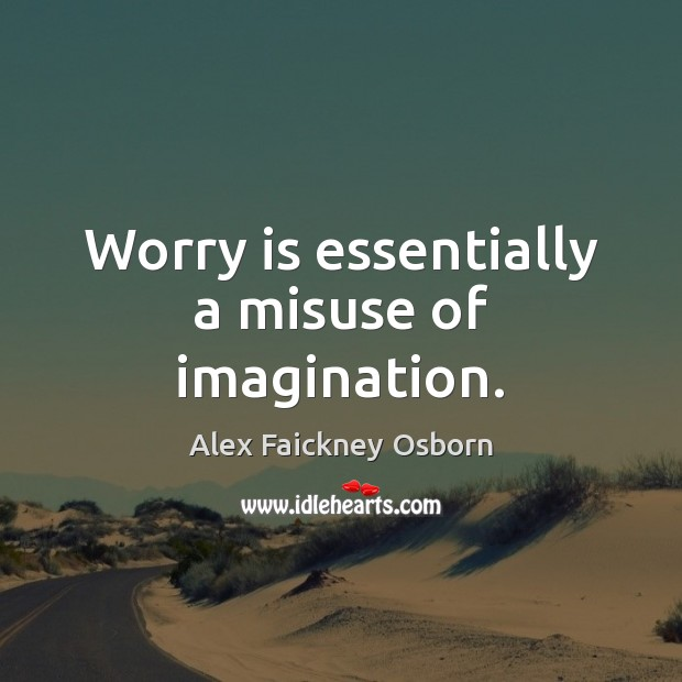 Image, Worry is essentially a misuse of imagination.