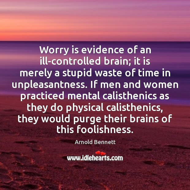 Worry is evidence of an ill-controlled brain; it is merely a stupid Worry Quotes Image