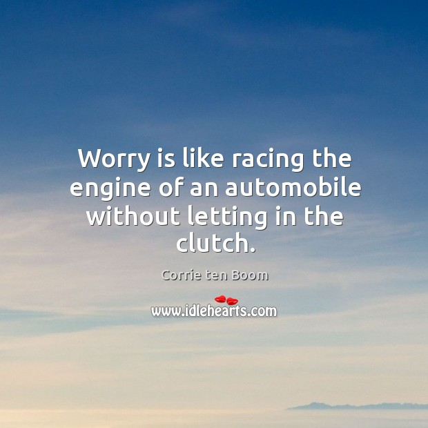 Image, Worry is like racing the engine of an automobile without letting in the clutch.