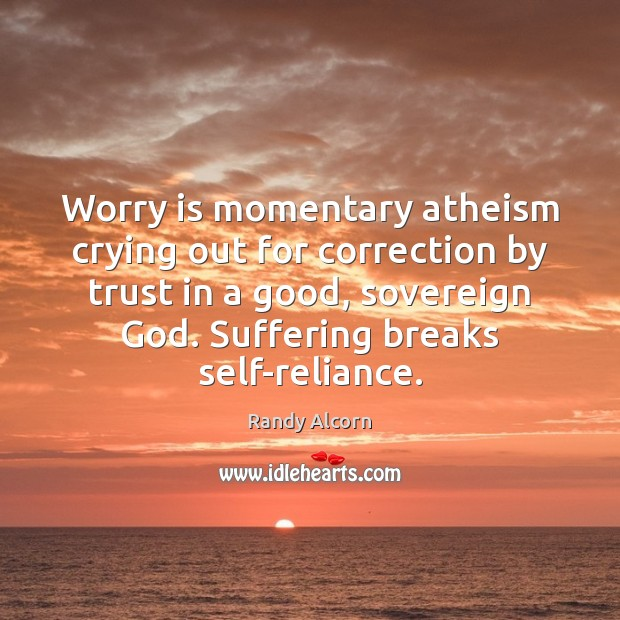 Worry is momentary atheism crying out for correction by trust in a Worry Quotes Image