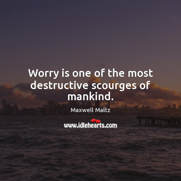 Worry is one of the most destructive scourges of mankind. Worry Quotes Image