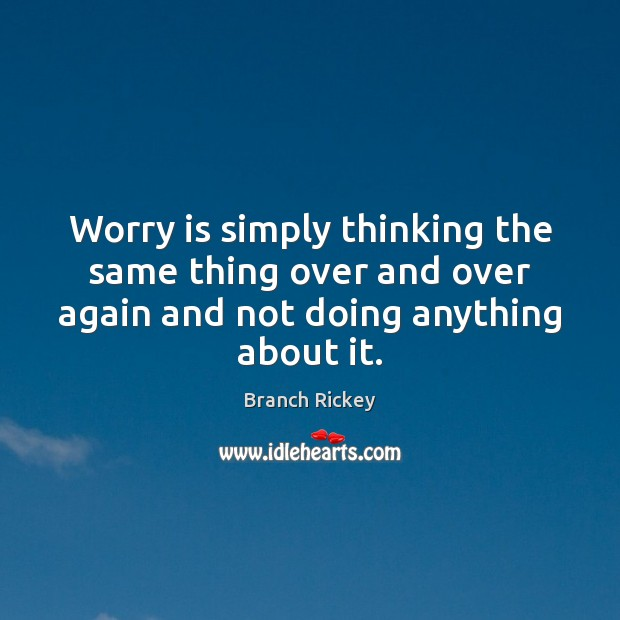 Worry is simply thinking the same thing over and over again and Worry Quotes Image