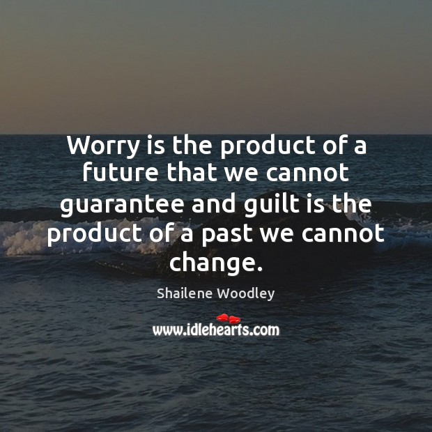 Worry is the product of a future that we cannot guarantee and Worry Quotes Image