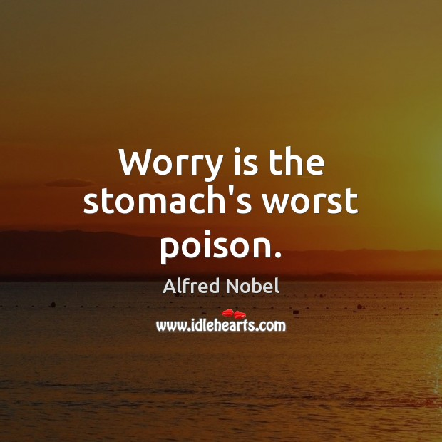 Worry is the stomach's worst poison. Worry Quotes Image