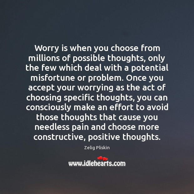 Image, Worry is when you choose from millions of possible thoughts, only the