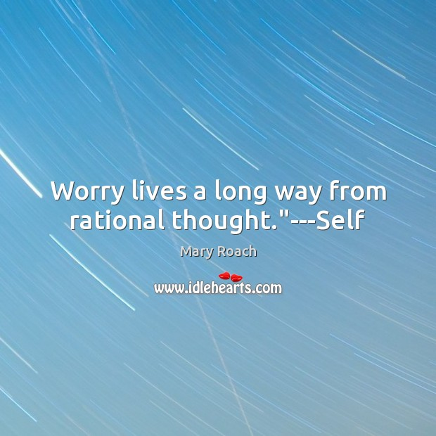 """Image, Worry lives a long way from rational thought.""""—Self"""