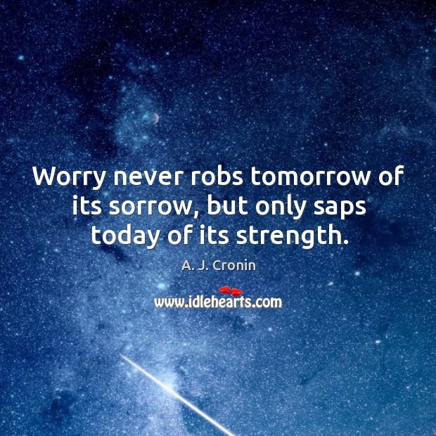 Image, Worry never robs tomorrow of its sorrow, but only saps today of its strength.