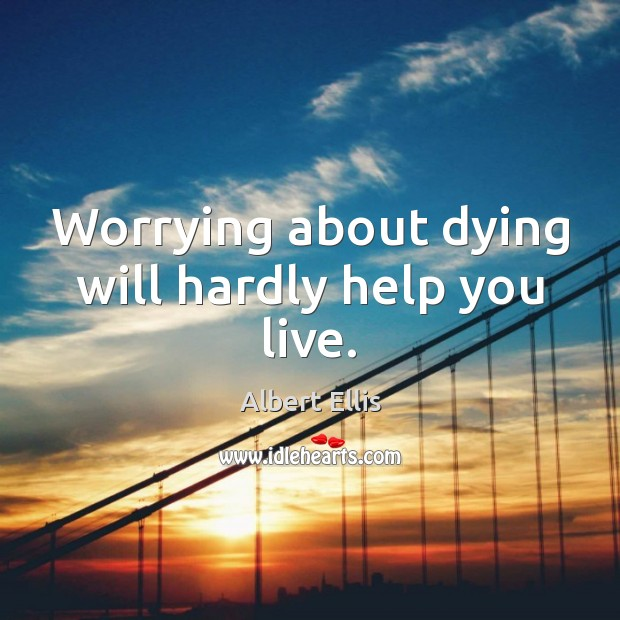 Image, Worrying about dying will hardly help you live.