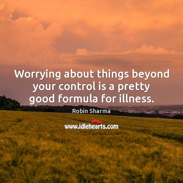 Image, Worrying about things beyond your control is a pretty good formula for illness.