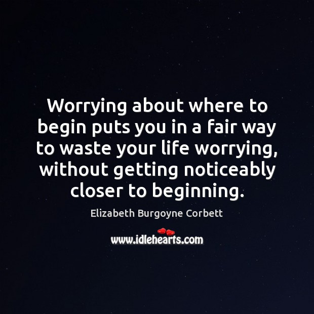 Worrying about where to begin puts you in a fair way to Image