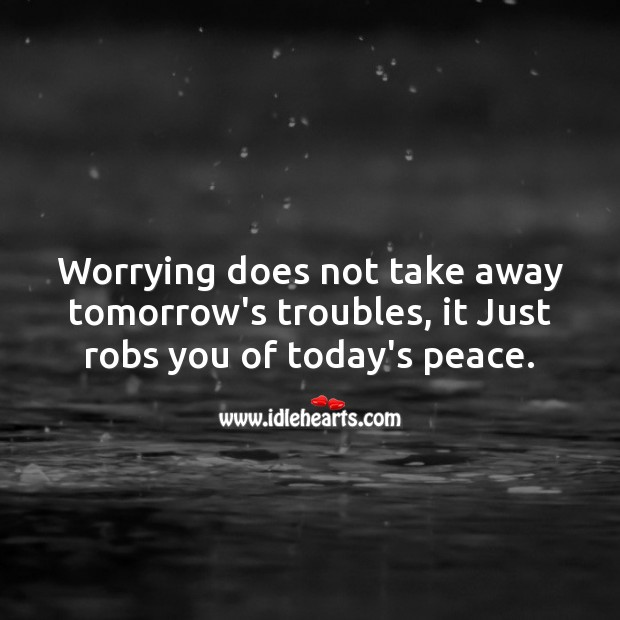 Image, Worrying does not take away tomorrow's troubles, it Just robs you of today's peace.