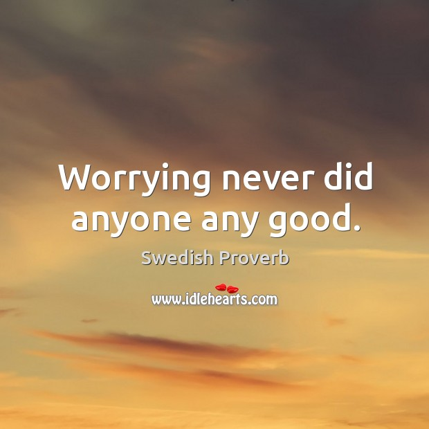 Worrying never did anyone any good. Swedish Proverbs Image