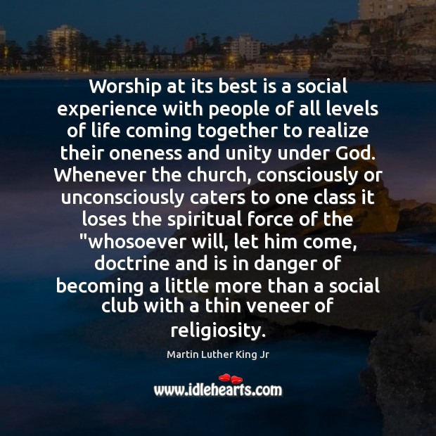 Worship at its best is a social experience with people of all Martin Luther King Jr Picture Quote