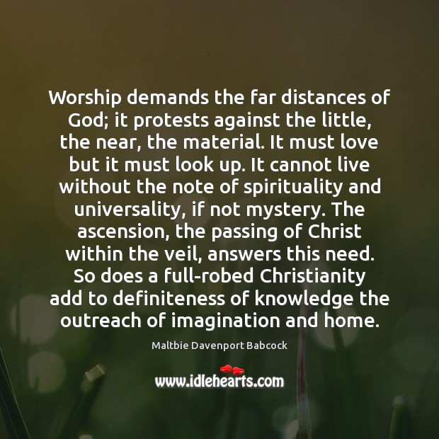 Worship demands the far distances of God; it protests against the little, Image