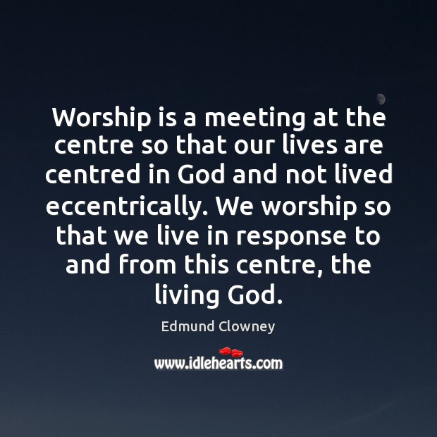 Worship is a meeting at the centre so that our lives are Worship Quotes Image