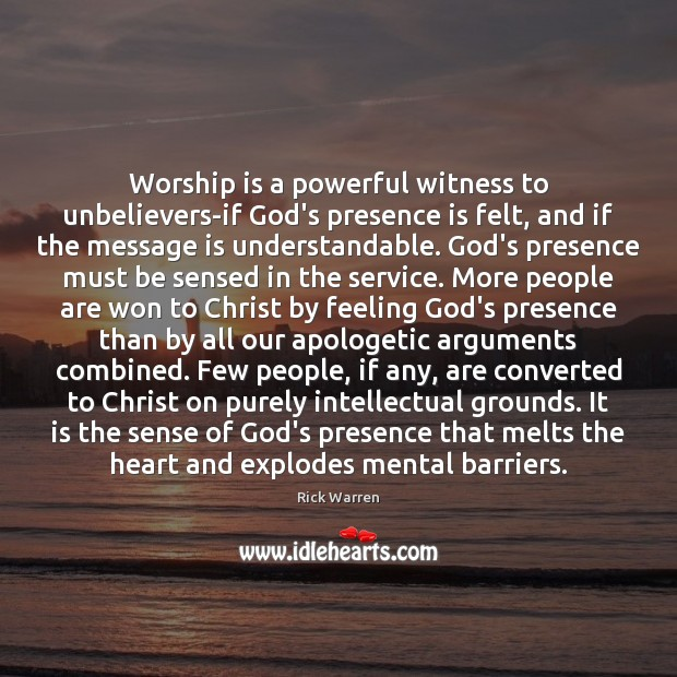Worship is a powerful witness to unbelievers-if God's presence is felt, and Worship Quotes Image