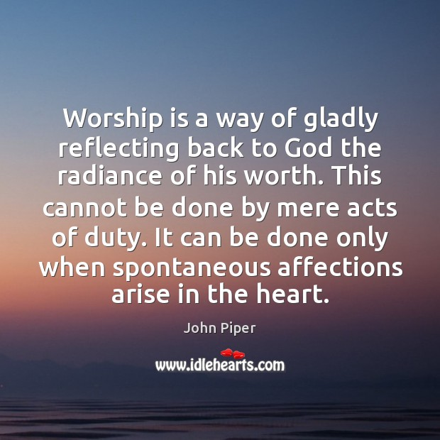 Worship is a way of gladly reflecting back to God the radiance Worship Quotes Image