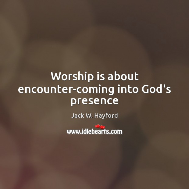 Worship is about encounter-coming into God's presence Worship Quotes Image
