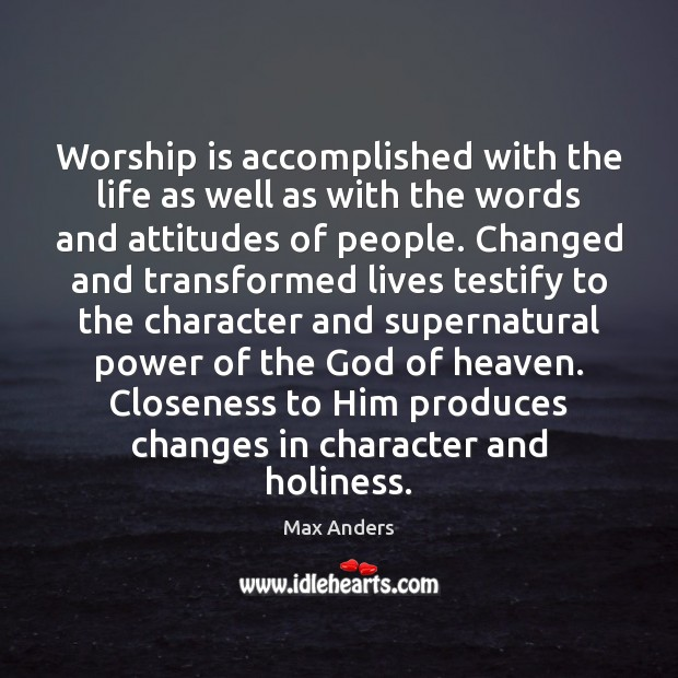 Worship is accomplished with the life as well as with the words Max Anders Picture Quote