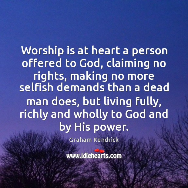 Worship is at heart a person offered to God, claiming no rights, Image