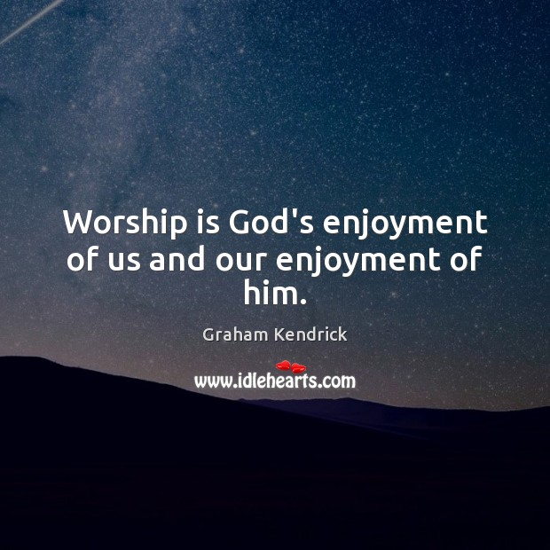 Worship is God's enjoyment of us and our enjoyment of him. Worship Quotes Image